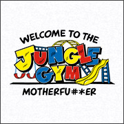 WELCOME TO THE JUNGLE GYM MOTHERFU#*ER
