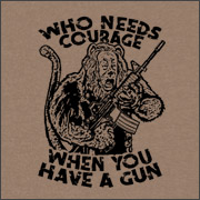 WHO NEEDS COURAGE WHEN YOU HAVE A GUN?