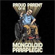 PROUD PARENT OF A MONGOLOID PARAPLEGIC