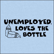 UNEMPLOYED, LOVES THE BOTTLE