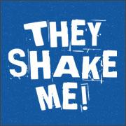 THEY SHAKE ME