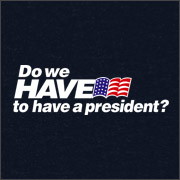 DO WE HAVE TO HAVE A PRESIDENT?