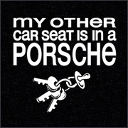 MY OTHER CAR SEAT IS IN A PORSCHE
