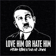 LOVE HIM OR HATE HIM, HITLER KILLED A TON OF JEWS
