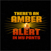 THERE'S AN AMBER ALERT IN MY PANTS