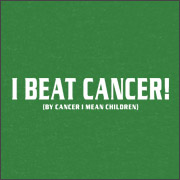 I BEAT CANCER - BY CANCER I MEAN CHILDREN