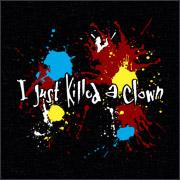 I JUST KILLED A CLOWN