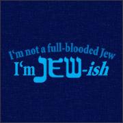I'M NOT A FULL BLOODED JEW - I'M jewISH