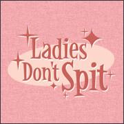 LADIES DON'T SPIT