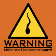 WARNING - MILLIONS OF BABIES ON BOARD