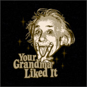 YOUR GRANDMA LIKED IT (EINSTEIN)