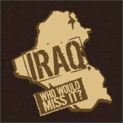 IRAQ - WHO WOULD MISS IT?